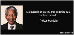 frase-la-educacion-es-el-arma-mas-poderosa-para-cambiar-el-mundo-nelson-mandela-120644